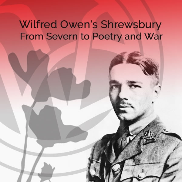 Wilfred Owen's Shrewsbury: From Severn to Poetry and War