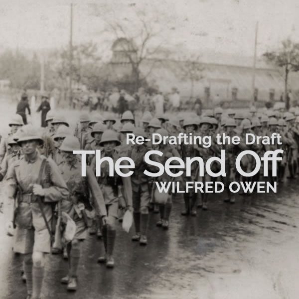 "Re-Drafting the Draft: Wilfred Owen's ""The Send-Off"" Re-Considered by Paul Norgate"