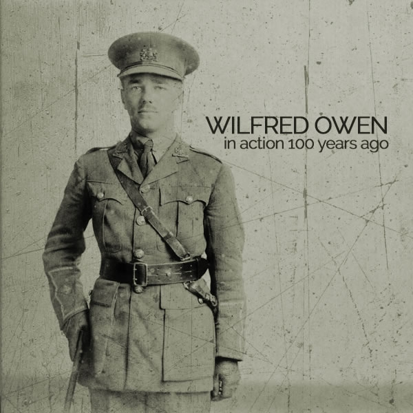 Wilfred Owen in action 100 years ago