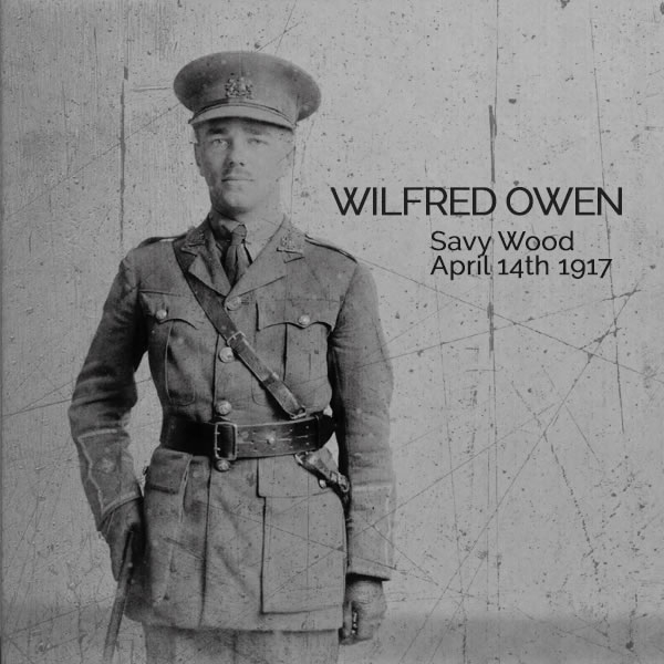 Wilfred Owen in action at Savy Wood, April 14th 1917