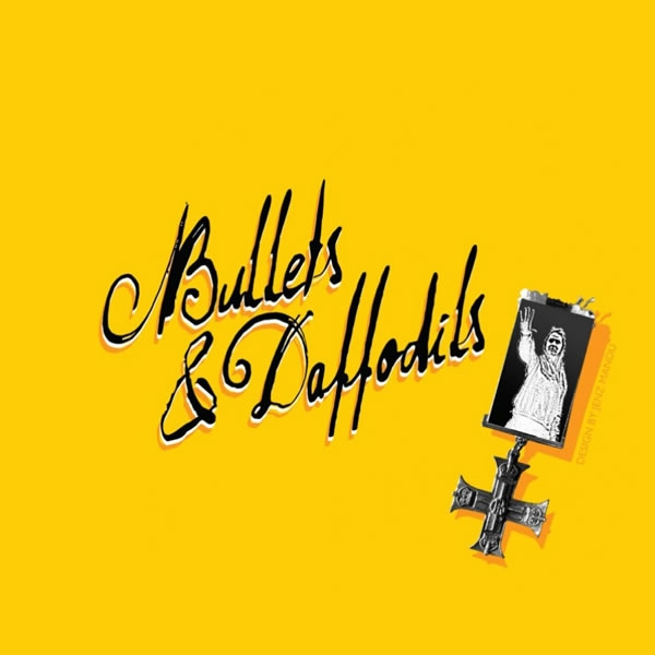 Bullets and Daffodils